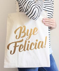 Gold 'Bye Felicia' Tote #zulily #zulilyfinds