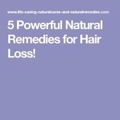 5 Powerful Natural Remedies for Hair Loss!