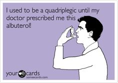 Respiratory humor I used to be a quadriplegic until my doctor prescribed me this albuterol! Respiratory Humor, Respiratory Therapy, Medical Humor, Nurse Humor, Hospital Humor, Just Breathe, Breathe Easy, Nurse Life, Work Humor