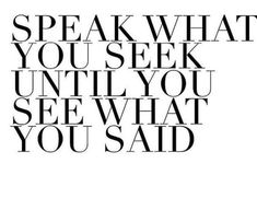Speak only what you wanna have realized