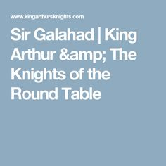 Sir Galahad | King Arthur & The Knights of the Round Table