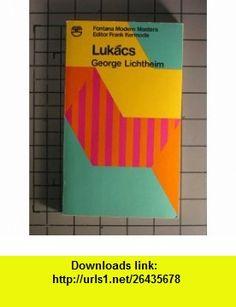Lukacs (Fontana modern masters) George Lichtheim ,   ,  , ASIN: B0006BZRRE , tutorials , pdf , ebook , torrent , downloads , rapidshare , filesonic , hotfile , megaupload , fileserve