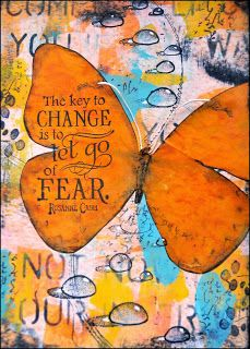 The key to change is to let go of fear.