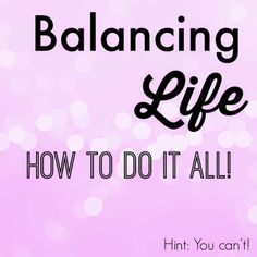 all things katie marie: Balancing Life