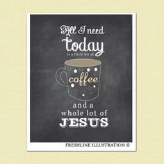 All I need today is a little bit of coffee and a whole lot of Jesus, Coffee and Jesus, Art Print, Religious, Coffee, Chalkboard Style