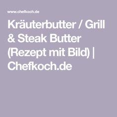 Kräuterbutter  / Grill & Steak Butter (Rezept mit Bild) | Chefkoch.de