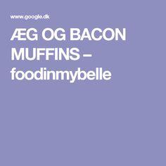 ÆG OG BACON MUFFINS – foodinmybelle