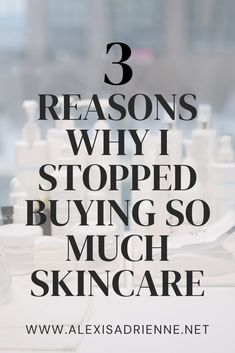 Have you ever sat down to think that maybe you buy too much skincare? Here are three reasons why I stopped buying so many skincare products - one of them is to save money.