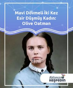 Olive Oatman: The Woman with the Blue Tattoo The history of Olive Oatman is both unique and sad. Captured by two different tribes of Indians, she found both true suffering and true happiness.