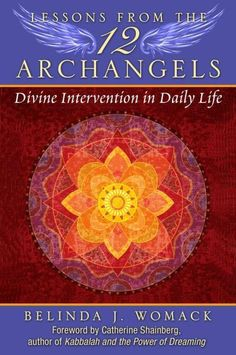 Lessons from the 12 Archangels: Divine Intervention in Daily Life