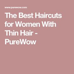 The Best Haircuts for Women With Thin Hair - PureWow