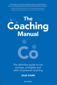 The Coaching Manual: The Definitive Guide to The Process, Principles and Skills of Personal Coaching, 4th...