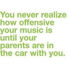 so true. or your kids friends.