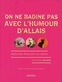 On ne badine pas avec l'humour d'Allais de Jean-Pierre DE... https://www.amazon.fr/dp/2258114551/ref=cm_sw_r_pi_dp_x_opJbyb9QZGGJV