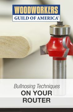 Bullnosing Techniques on Your Router Table | WWGOA