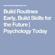 Build Routines Early, Build Skills for the Future | Psychology Today