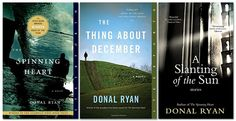 Book jackets –The Spinning Heart, The Thing About December, and A Slanting of the Sun by Donal Ryan