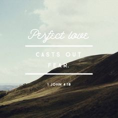 Such love has no fear, because perfect love expels all fear. If we are afraid, it is for fear of punishment, and this shows that we have not fully experienced his perfect love. ‭‭1 John‬ ‭4:18‬‬