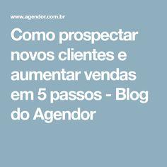 Como prospectar novos clientes e aumentar vendas em 5 passos - Blog do Agendor