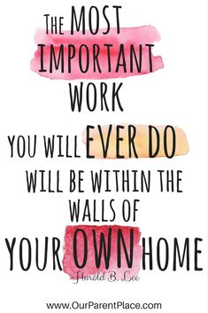 Most inspirational motherhood quotes: the most important work you will ever do will be within the walls of your own home. #motherhood #motherhoodquotes #inspirationalquotes #quotes