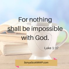 For nothing shall be impossible with God. Luke 1:37