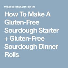 How To Make A Gluten-Free Sourdough Starter + Gluten-Free Sourdough Dinner Rolls