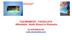 Medical tourism Romania. Calimanesti   Caciulata. Affordable health resort in Romania. by INTERMEDLINE via slideshare  www.intermedline.com  #health , #healthcare , #medicalspa , #spa, #spatreatments , #medicaltreatments #medicaltourism, #medicaltravel