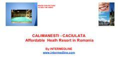 Medical tourism Romania. Calimanesti   Caciulata. Affordable health resort in Romania. by INTERMEDLINE via slideshare  www.intermedline.com  #health , #healthcare , #medicalspa , #spa, #spatreatments , #medicaltreatments #medicaltourism, #medicaltravel