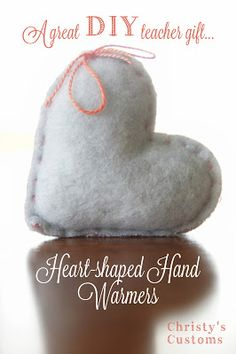 Christy's Customs and the Little House by the Olive Tree: A Great DIY Teacher Gift... Heart-shaped Hand Warmers- made from fleece and rice.
