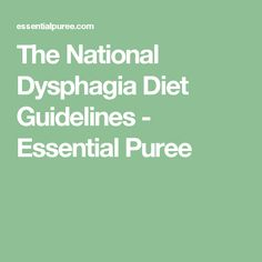 The National Dysphagia Diet Guidelines - Essential Puree
