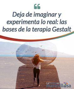 Deja de imaginar y experimenta lo real: las bases de la terapia Gestalt  La imaginación nos abre las puertas a la #fantasía, pero a la vez nos aleja de la realidad y nos #abstrae del momento presente. El creador de la terapia Gestalt, Fritz Perls, habla de cómo esta terapia nos invita a vivir en el presente utilizando el espacio que dejan las suposiciones sobre el futuro cuando nos #libramos de ellas.   #Psicología