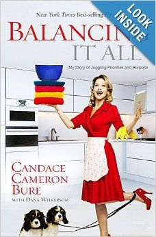Balancing It All: Candace Cameron Bure, Dana Wilkerson: 9781433681844: Amazon.com: Books