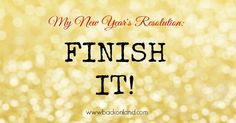 This year I've decided to try something different. This year I chose a very fitting two-word New Years Resolution. Finish it.