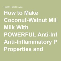 How to Make Coconut-Walnut Milk With POWERFUL Anti-Inflammatory Properties and Turmeric - Healthy Holistic Living