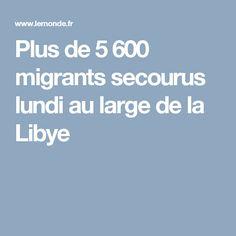 Plus de 5600 migrants secourus lundi au large de la Libye