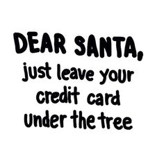 DEAR SANTA, just leave your credit card 💳 under the tree🎄 With the info so I can use it! December Quotes, Funny Quotes, Life Quotes, Year Quotes, Frases Humor, Just Leave, Dear Santa, Santa Baby, Christmas Humor