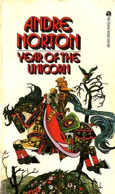 Andre Norton - Year of the Unicorn (Witch World) - the book that hooked me on Science Fiction & Fantasy FOR LIFE.