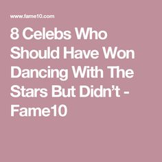 8 Celebs Who Should Have Won Dancing With The Stars But Didn't - Fame10