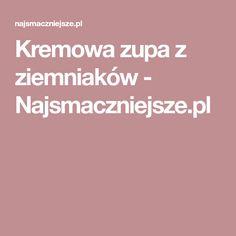 Kremowa zupa z ziemniaków - Najsmaczniejsze.pl Recipes, Food, Recipies, Essen, Meals, Ripped Recipes, Yemek, Cooking Recipes, Eten
