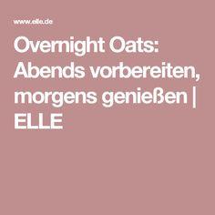 Overnight Oats: Abends vorbereiten, morgens genießen   ELLE