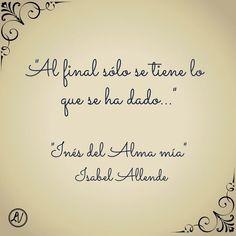 """Frase extraída de """"Inés del Alma Mía"""" escrito por Isabel Allende #Libros:"""