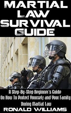 Martial Law Survival Guide: A Step-By-Step Beginner's Guide On How To Protect Yourself and Your Family During Martial Law, http://www.amazon.com/gp/product/B0723224P1/ref=cm_sw_r_pi_eb_YzAgzbJ9TWYEC