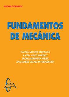 FUNDAMENTOS DE MECÁNICA Autores: Ana Isabel Velasco Fernández, Laura Abad Toribio, Marta Serrano Pérez y Rafael Magro Andrade  Editorial: García Maroto Editores ISBN: 9788493601843 ISBN ebook: 9788492976560 Páginas: 223 Área: Ciencias y Salud Sección: Física  http://www.ingebook.com/ib/NPcd/IB_BooksVis?cod_primaria=1000187&codigo_libro=137