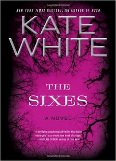 The Sixes: A Novel: Kate White: Amazon.com: Books
