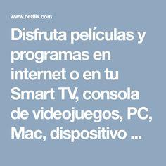 Disfruta películas y programas en internet o en tu Smart TV, consola de videojuegos, PC, Mac, dispositivo móvil, tablet y más.