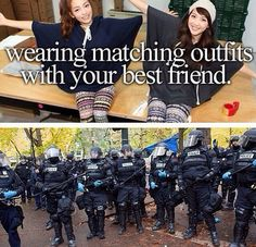 Wear matching outfits with my best friends...