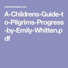 A-Childrens-Guide-to-Pilgrims-Progress-by-Emily-Whitten.pdf