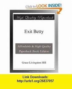 Exit Betty Grace Livingston Hill ,   ,  , ASIN: B003YMO5SO , tutorials , pdf , ebook , torrent , downloads , rapidshare , filesonic , hotfile , megaupload , fileserve