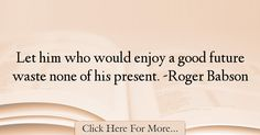 Roger Babson Quotes About Future - 26740