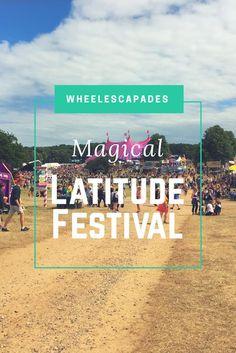 The Magical Latitude Festival #LatitudeFestival #festival #music #comedy #Suffolk #HenhamPark #disability #access #wheelchair